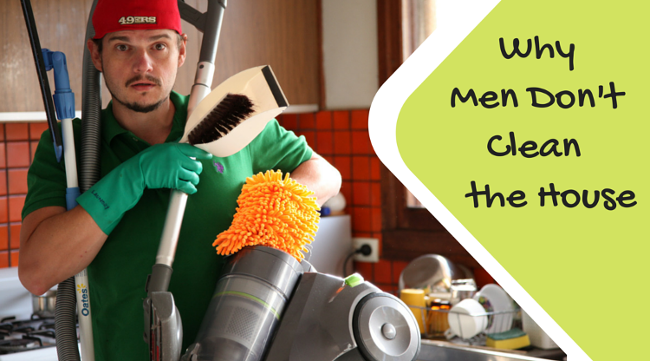 Why Men hate cleaning The House