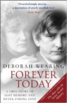 Forever Today: A True Story of Lost Memory and Never - Ending Love by Deborah Wearing
